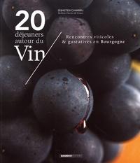 20 déjeuners autour du vin- Rencontres viticoles & gustatives en Bourgogne - Sébastien Chambru |