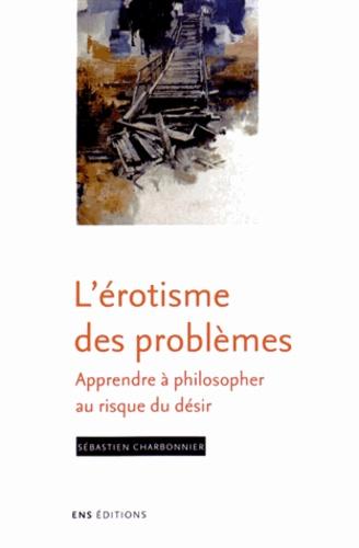 L Erotisme Des Problemes Apprendre A De Sebastien Charbonnier Livre Decitre