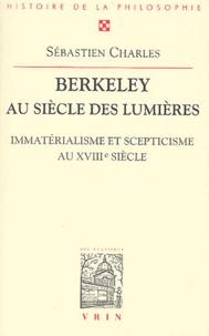 Sébastien Charles - Berkeley au siècle des lumières - Immatérialisme et scepticisme au XVIIIème siècle.