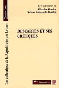 Sébastien Charles et Syliane Malinowski-Charles - Descartes et ses critiques.