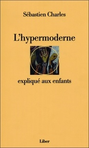 Sébastien Charles - L'hypermoderne expliqué aux enfants - Correspondance 2003-2006.