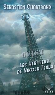 Epub books collection téléchargement gratuit GEIST - Les Héritiers de Nikola Tesla (French Edition) par Sébastien Chartrand 9782896158201