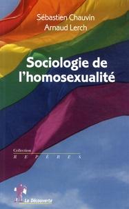 Sébastien Chauvin et Arnaud Lerch - Sociologie de l'homosexualité.