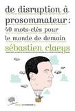 Sebastien Claeys - De disruption à prosommateur : 40 mots-clés pour le monde de demain.