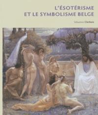 Sébastien Clerbois - L'ésotérisme et le symbolisme belge.
