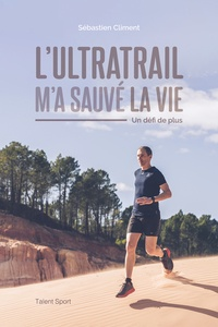 Sébastien Climent - L'ultratrail m'a sauvé la vie - Un défi de plus.