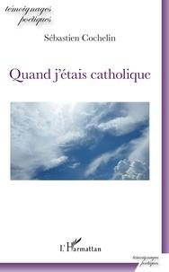 Electronics e book téléchargement gratuit Quand j'étais catholique in French par Sébastien Cochelin  9782343186962