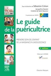 Sébastien Colson - Le guide de la puéricultrice - Prendre soin de l'enfant de la naissance à l'adolescence.