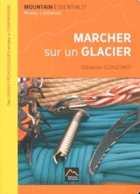 Sébastien Constant - Marcher sur un glacier - Niveau 1 initiation.