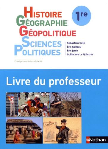 Sébastien Cote et Eric Godeau - Histoire-Géographie - Géopolitique - Sciences politiques 1re - Livre du professeur.