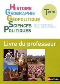 Sébastien Cote et Eric Godeau - Histoire Géographie Géopolitique Sciences Politiques Tle - Livre du professeur.