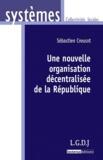 Sébastien Creusot - Une nouvelle organisation décentralisée de la République.