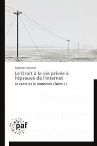 Sébastien Crosnier - Le droit à la vie privée à l'épreuve de l'internet - Tome 1, Le cadre de la protection.