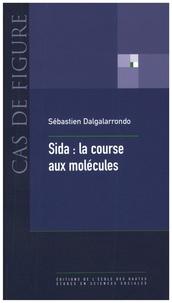 Sébastien Dalgalarrondo - Sida : la course aux molécules.