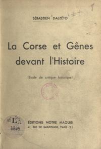 Sébastien Dalzeto - La Corse et Gênes devant l'histoire - Étude de critique historique.