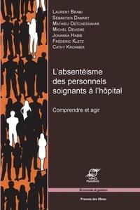 Sébastien Damart et Mathieu Detchessahar - L'absentéisme des personnels soignants à l'hôpital - Comprendre et agir.