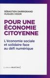 Sébastien Darrigrand et Hugues Vidor - Pour une économie citoyenne - L'économie sociale et solidaire face au défi numérique.