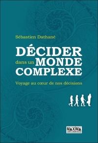 Décider dans un monde complexe- Voyage au coeur de nos décisions - Sébastien Dathané  