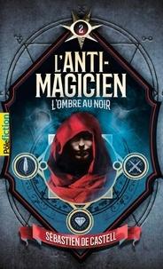 Sebastien de Castell - L'anti-magicien Tome 2 : L'ombre au noir.