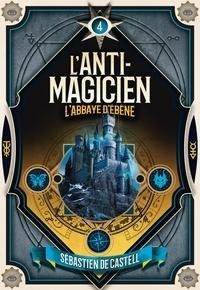 Sebastien de Castell et Laetitia Devaux - L'anti-magicien Tome 4 : L'Abbaye d'ébène.