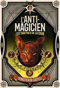 Sebastien de Castell - L'anti-magicien Tome 5 : Les traîtres de la cour.