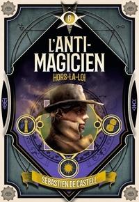 Sebastien de Castell - L'anti-magicien Tome 6 : Hors-la-loi.