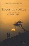 Sébastien de Courtois - Eloge du voyage - Sur les traces d'Arthur Rimbaud.