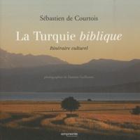 La Turquie biblique- Itinéraire culturel - Sébastien de Courtois |