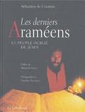 Sébastien de Courtois et Douchan Novalovik - Les derniers Araméens - Le peuple oublié de Jésus.