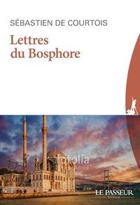 Sébastien de Courtois - Lettres du Bosphore.
