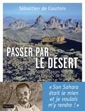 Sébastien de Courtois - Passer par le désert - Sur les traces de Charles de Foucauld.