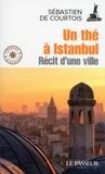 Sébastien de Courtois - Un thé à Istanbul - Récit d'une ville.