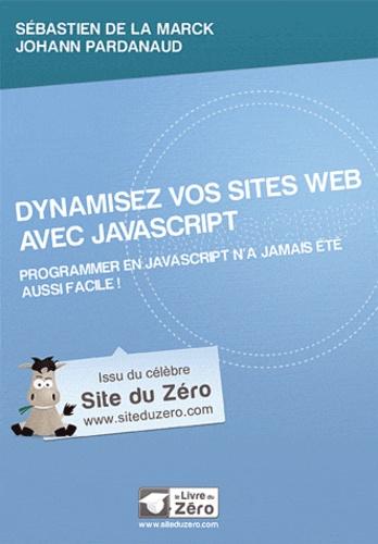Sébastien de La Marck et Johann Pardanaud - Dynamisez vos sites web avec JavaScript - Programmer en JavaScript n'a jamais été aussi facile !.