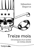 Sébastien Degorce - Treize mois - Chroniques d'un larbin en milieu étoilé.