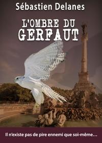 Sébastien Delanes - L'ombre du Gerfaut.