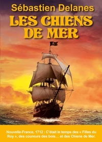 Sébastien Delanes - Les Chiens de Mer.