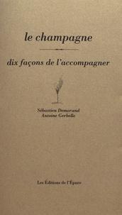 Le champagne- Dix façons de l'accompagner - Sébastien Demorand |