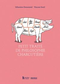 Sebastien Demorand et Vincent Sorel - Petit traité de philosophie charcutière.