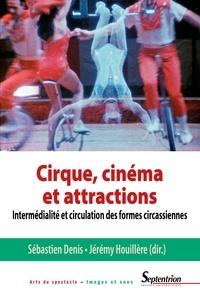 Sébastien Denis et Jérémy Houillère - Cirque, cinéma et attractions - Intermédialité et circulation des formes circassiennes.