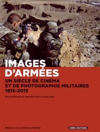 Sébastien Denis et Xavier Sené - Images d'armées - Un siècle de cinéma et de photographie militaires, 1915-2015.