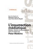 Sébastien Denis et Jean-Pierre Bertin-Maghit - L'insurrection médiatique - Médias, histoire et documentaire dans le cinéma de Peter Watkins.