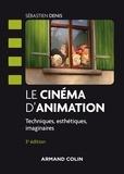 Sébastien Denis - Le cinéma d'animation - 3e éd. - Techniques, esthétiques, imaginaires.