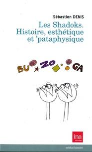 Sébastien Denis - Les Shadoks - Histoire, esthétique et 'pataphysique.