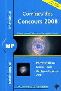 Sébastien Desreux et Vincent Puyhaubert - Mathématiques et informatique MP - Corrigés des concours 2008 Polytechnique, Mines-Ponts, Centrale-Supélec, CCP.