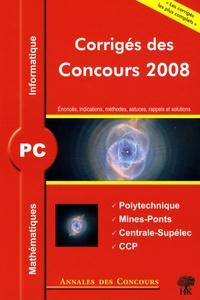 Sébastien Desreux et Vincent Puyhaubert - Mathématiques et informatique PC - Corrigés des concours 2008 Polytechnique, Mines-Ponts, Centrale-Supélec, CCP.