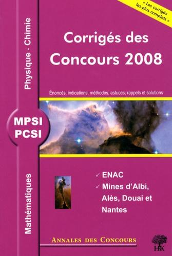 Sébastien Desreux et Stéphane Ravier - Mathématiques, Physique et Chimie MPSI/PCSI - Corrigés des concours 2008 ENAC, Mines d'Albi, Alès, Douai et Nantes.