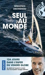 Sébastien Destremau - Seul au monde - 124 jours dans l'enfer du Vendée Globe.