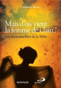 Sébastien Doane - Mais d'où vient la femme de Caïn ? - Les récits insolites de la Bible.