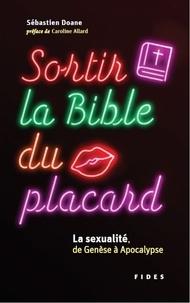 Sébastien Doane - Sortir la Bible du placard - La sexualité, de la Genèse à l'Apocalypse.