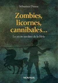 Sébastien Doane - Zombies, licornes, cannibales... - Les récits insolites de la Bible.